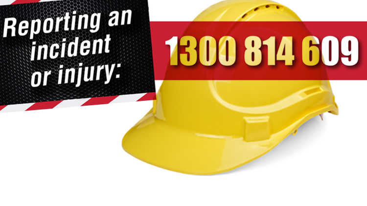 Report an incident or injury 1300 814 609